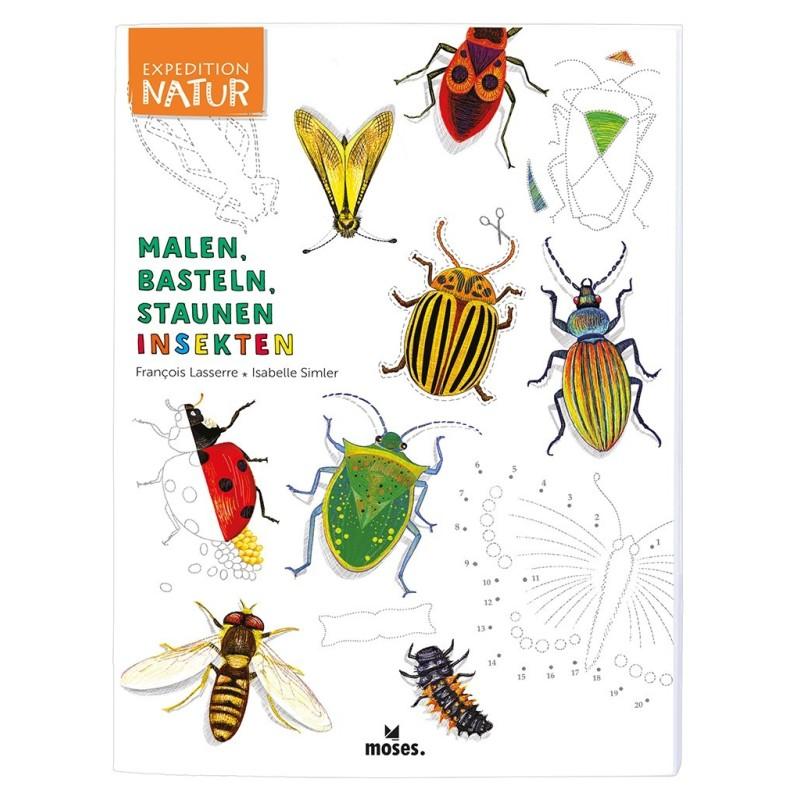 Expedition Natur Malen, Basteln, Staunen - Insekten